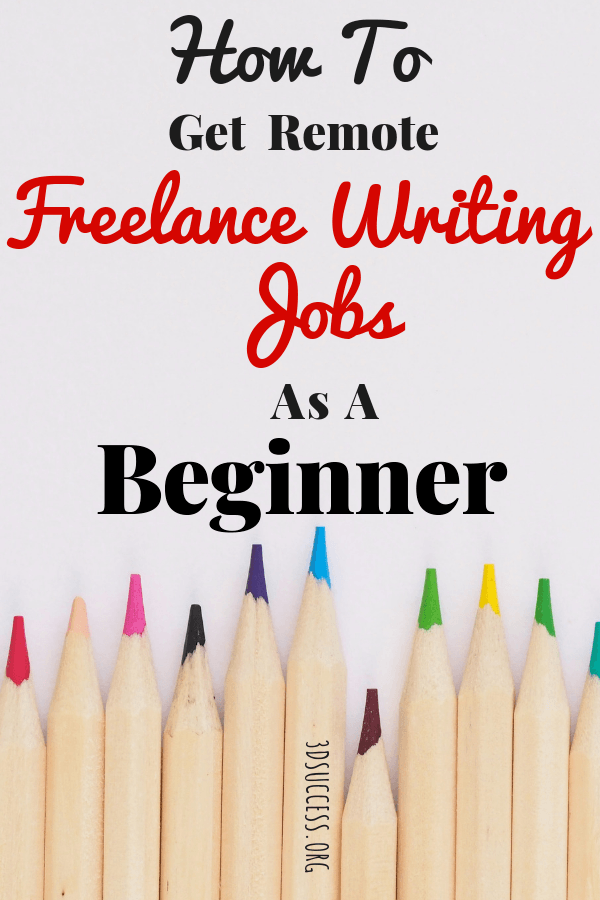How to Get Remote Freelance Writing Jobs as a Beginner - 3D Success