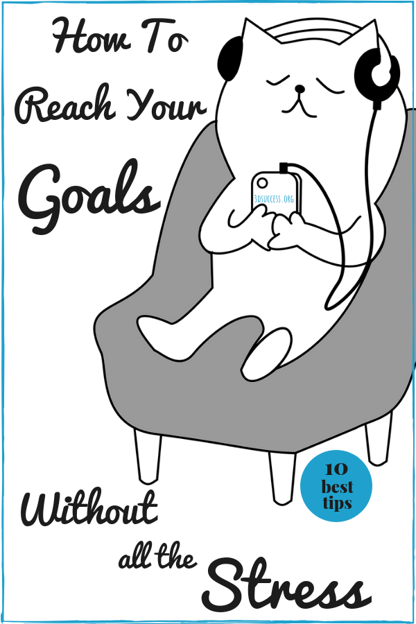 How to Reach Your Goals Without All The Stress