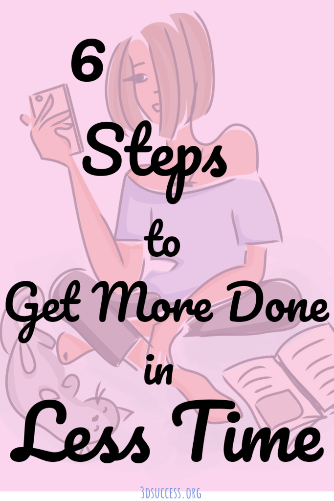 6 Steps to Get More Done in Less Time Pin