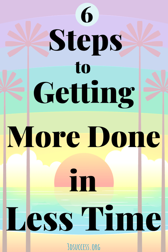 6 Steps to Getting More Done in Less Time Pin