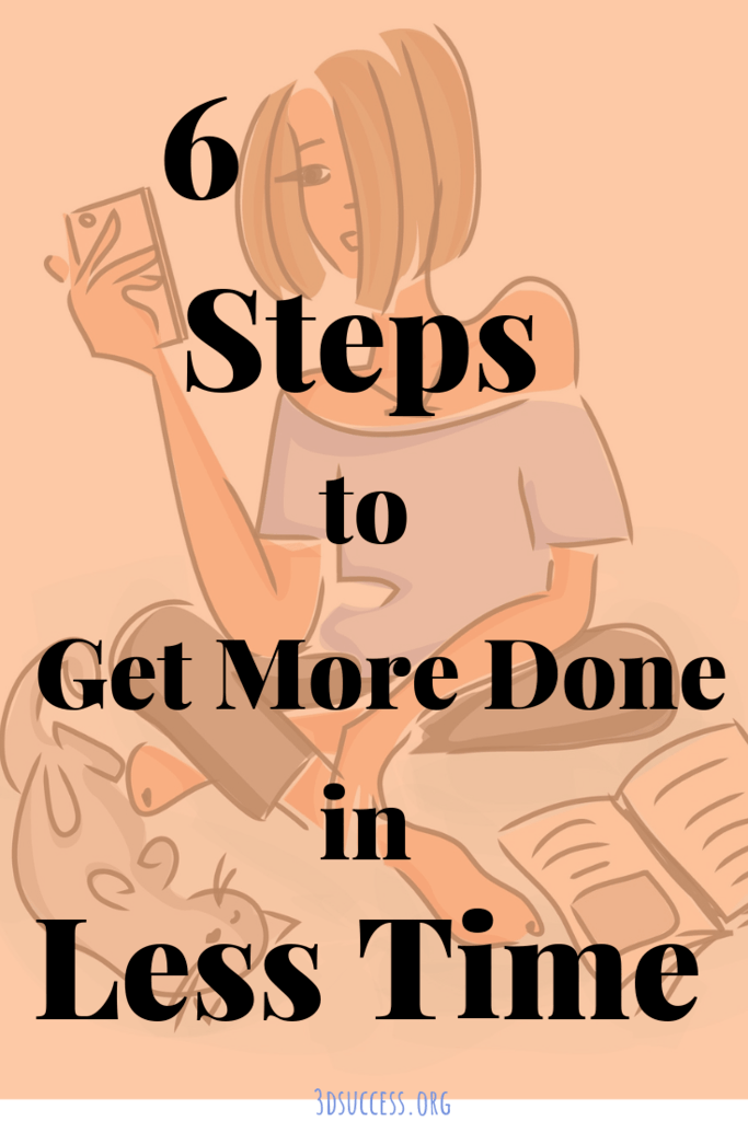 6 Steps to Get More Done in Less Time Pin 1